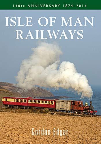 Isle of Man Railways 140th Anniversary 1874-2014 By Gordon Edgar