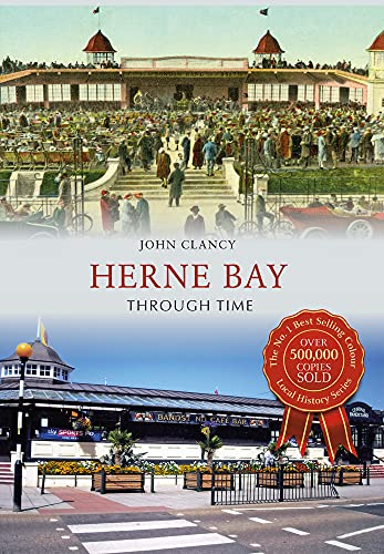 Herne Bay Through Time By John Clancy