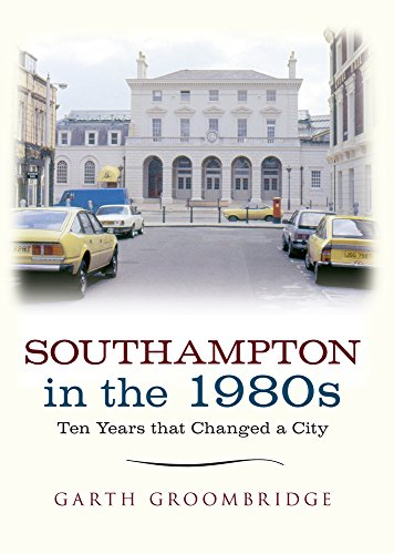 Southampton in the 1980s By Garth Groombridge