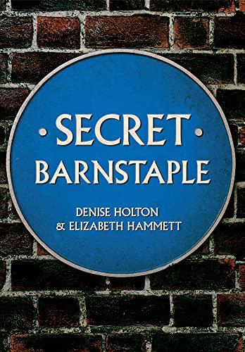 Secret Barnstaple By Denise Holton