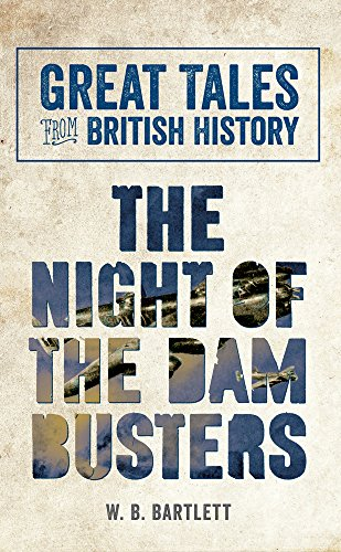 Great Tales from British History: The Night of the Dam Busters By W. B. Bartlett