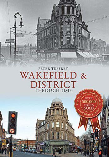Wakefield & District Through Time By Peter Tuffrey