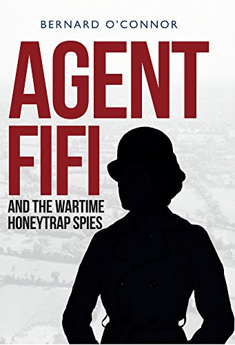 Agent Fifi and the Wartime Honeytrap Spies By Bernard O'Connor