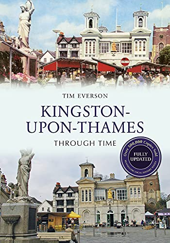 Kingston-upon-Thames Through Time Revised Edition By Tim Everson