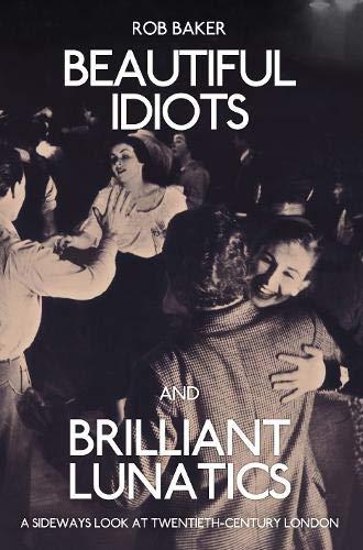 Beautiful Idiots and Brilliant Lunatics By Rob Baker
