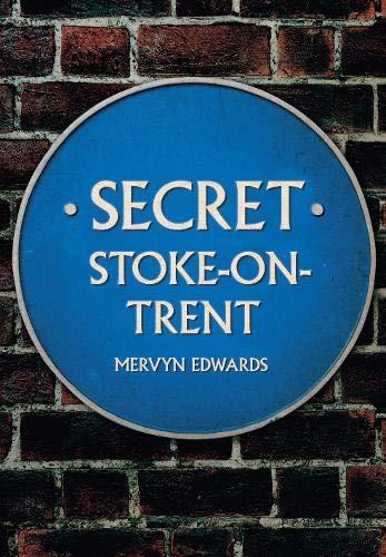 Secret Stoke-on-Trent By Mervyn Edwards