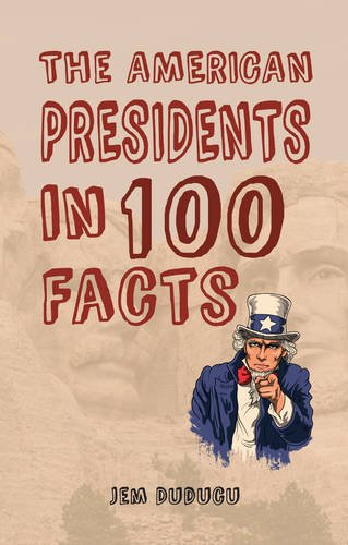 The American Presidents in 100 Facts By Jem Duducu