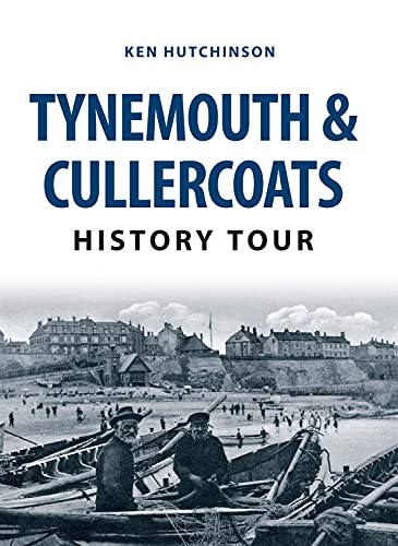Tynemouth & Cullercoats History Tour By Ken Hutchinson