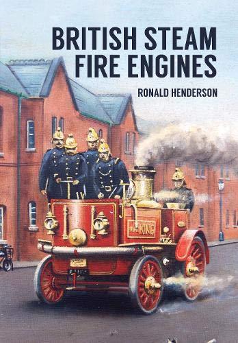 British Steam Fire Engines By Ronald Henderson