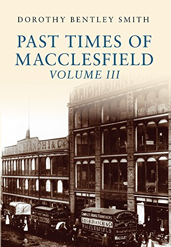 Past Times of Macclesfield Volume III By Dorothy Bentley Smith