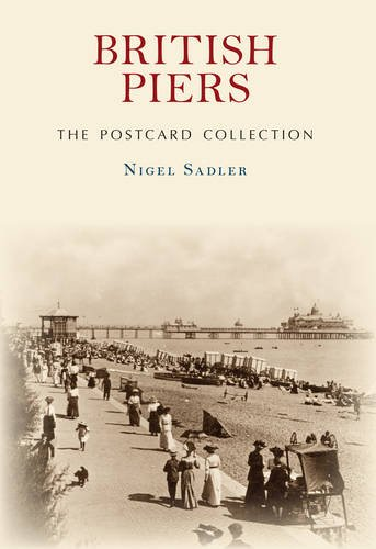 British Piers The Postcard Collection By Nigel Sadler