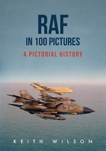 RAF in 100 Pictures By Keith Wilson