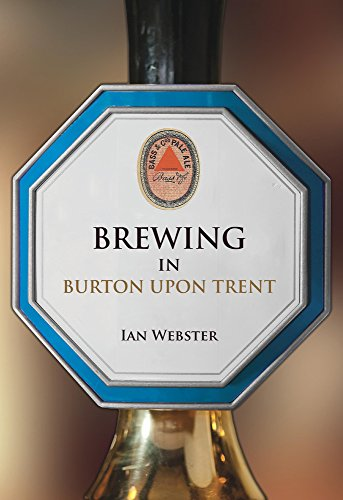 Brewing in Burton-upon-Trent By Ian Webster