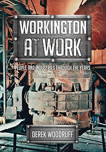 Workington at Work By Derek Woodruff
