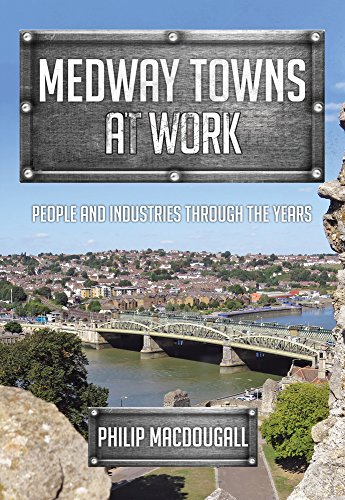 Medway Towns at Work By Philip MacDougall
