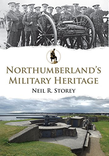 Northumberland's Military Heritage By Neil R. Storey