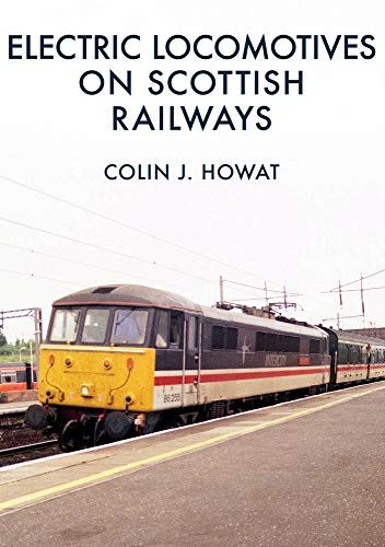 Electric Locomotives on Scottish Railways By Colin J. Howat