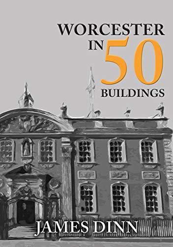 Worcester in 50 Buildings By James Dinn