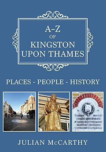 A-Z of Kingston upon Thames By Julian McCarthy