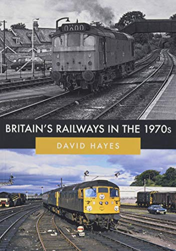 Britain's Railways in the 1970s By David Hayes