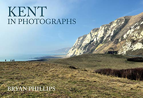 Kent in Photographs By Bryan Phillips