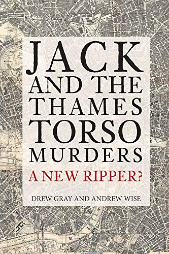 Jack and the Thames Torso Murders By Drew Gray