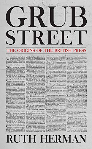 Grub Street: The Origins of the British Press By Ruth Herman