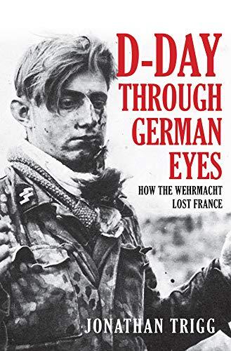 D-Day Through German Eyes By Jonathan Trigg