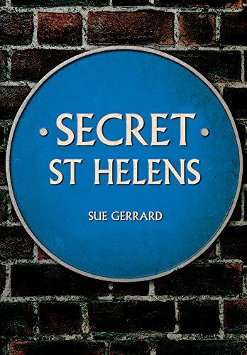 Secret St Helens By Sue Gerrard