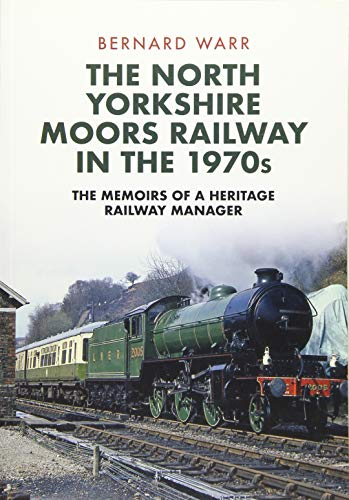 The North Yorkshire Moors Railway in the 1970s By Bernard Warr