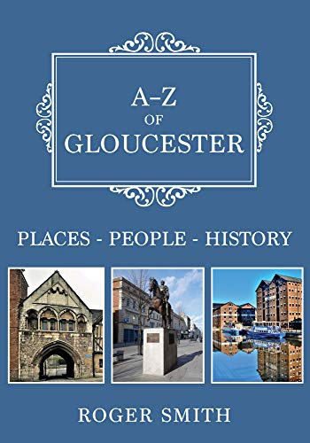 A-Z of Gloucester By Roger Smith