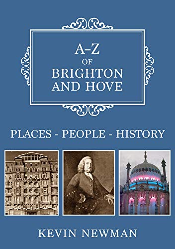 A-Z of Brighton and Hove By Kevin Newman