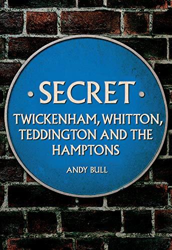 Secret Twickenham, Whitton, Teddington and the Hamptons By Andy Bull