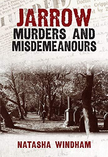 Jarrow Murders and Misdemeanours By Natasha Windham