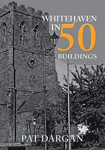 Whitehaven in 50 Buildings By Pat Dargan