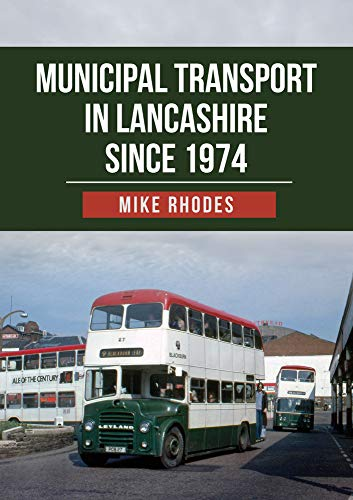 Municipal Transport in Lancashire Since 1974 By Mike Rhodes