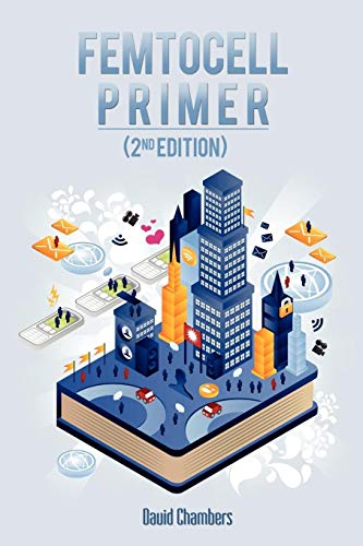 Femtocell Primer (2nd Edition) By Dr David Chambers (Yale School of Drama, USA)