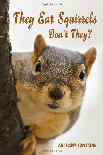 They Eat Squirrels Don't They? by Anthony Fontaine