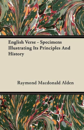 English Verse - Specimens Illustrating Its Principles And History By Raymond Macdonald Alden