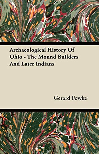 Archaeological History Of Ohio - The Mound Builders And Later Indians By Gerard Fowke