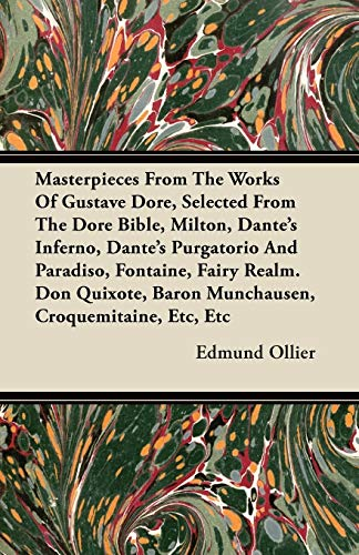 Masterpieces From The Works Of Gustave Dore, Selected From The Dore Bible, Milton, Dante's Inferno, Dante's Purgatorio And Paradiso, Fontaine, Fairy Realm. Don Quixote, Baron Munchausen, Croquemitaine, Etc, Etc By Edmund Ollier