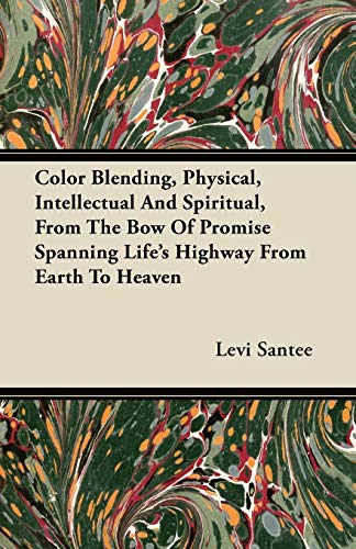 Color Blending, Physical, Intellectual And Spiritual, From The Bow Of Promise Spanning Life's Highway From Earth To Heaven By Levi Santee