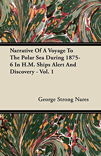 Narrative Of A Voyage To The Polar Sea During 1875-6 In H.M. Ships Alert And Discovery - Vol. 1 By George Strong Nares