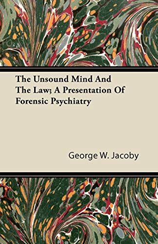 The Unsound Mind And The Law; A Presentation Of Forensic Psychiatry By George W. Jacoby