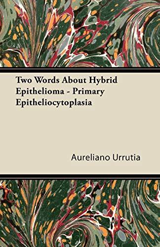 Two Words About Hybrid Epithelioma - Primary Epitheliocytoplasia By Aureliano Urrutia