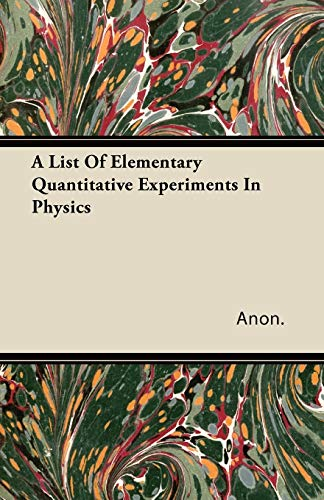 A List Of Elementary Quantitative Experiments In Physics By Anon.