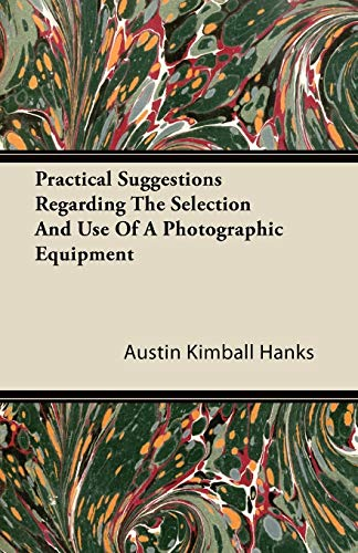 Practical Suggestions Regarding The Selection And Use Of A Photographic Equipment By Austin Kimball Hanks