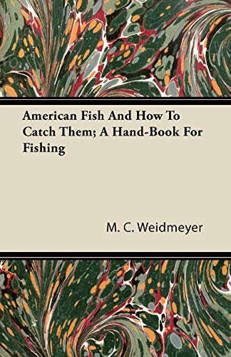 American Fish And How To Catch Them; A Hand-Book For Fishing By M. C. Weidmeyer