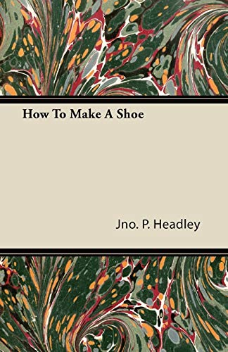 How To Make A Shoe By Jno. P. Headley