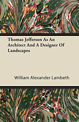Thomas Jefferson As An Architect And A Designer Of Landscapes By William Alexander Lambeth
